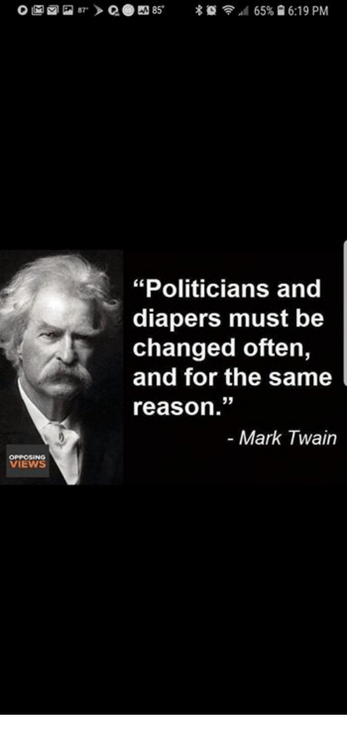 "diapers: ""Politicians and  diapers must be  changed often,  and for the same  reason.""  - Mark Twain  VIEWS"