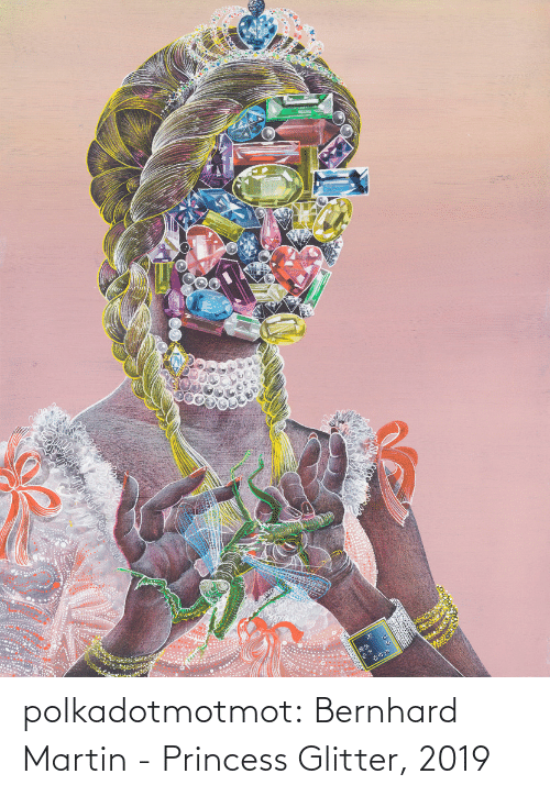 Martin, Tumblr, and Blog: polkadotmotmot: Bernhard Martin - Princess Glitter, 2019