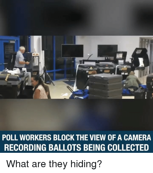 The View: POLL WORKERS BLOCK THE VIEW OF A CAMERA  RECORDING BALLOTS BEING COLLECTED What are they hiding?
