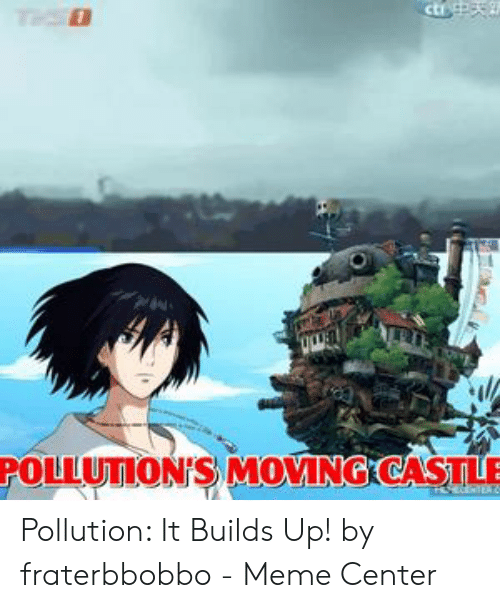 Fraterbbobbo: POLLUTION'S MOVİNGKCASTLE Pollution: It Builds Up! by fraterbbobbo - Meme Center