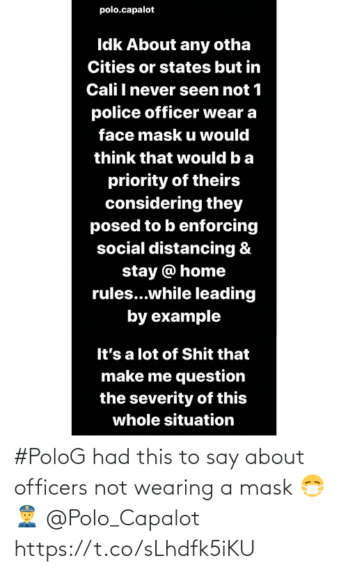 Polo: #PoloG had this to say about officers not wearing a mask 😷👮 @Polo_Capalot https://t.co/sLhdfk5iKU
