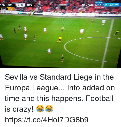sevilla: POLSAT  SEV  STL  2:35+5  0:00  ZYWO SPORT PREMIUM 1  SUPER HD Sevilla vs Standard Liege in the Europa League... Into added on time and this happens. Football is crazy! 😂😂 https://t.co/4HoI7DG8b9