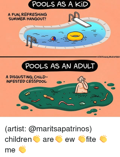 Children, Memes, and Summer: POOLS AS A KiD  A FUN, REFRESHiNG  SUMMER HANGOUT!  MPATRINOs/BUZzFEeD  POOLS AS AN ADULT  A DiSGUSTING, CHiLD-  INFESTED CESSPOoL a (artist: @maritsapatrinos) children👏 are👏 ew 👏fite 👏me 👏