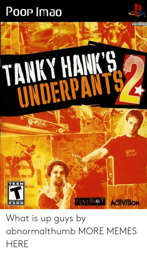Pooped: PooP Imao  NTSC U/C  TANKY HANIK9  UNDERPANT  TEEN  CONTENT RATED SY  ESRB  ACIIVISION What is up guys by abnormalthumb MORE MEMES HERE
