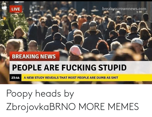 heads: Poopy heads by ZbrojovkaBRNO MORE MEMES