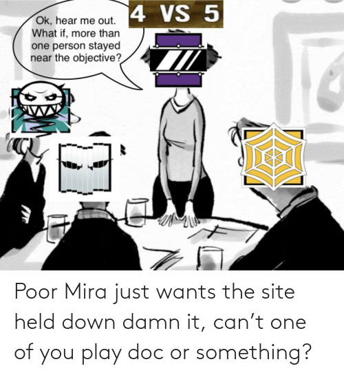 mira: Poor Mira just wants the site held down damn it, can't one of you play doc or something?