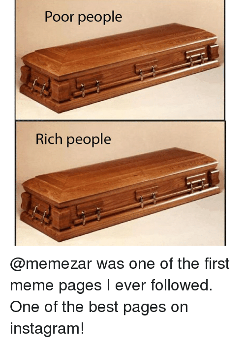 meme pages: Poor people  Rich people @memezar was one of the first meme pages I ever followed. One of the best pages on instagram!