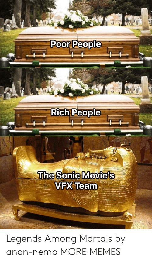 Rich People: Poor People  Rich People  The Sonic Movie's  VFX Team Legends Among Mortals by anon-nemo MORE MEMES