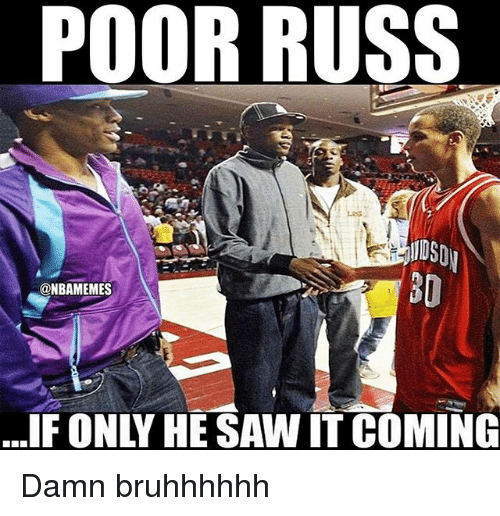 Nba, Saw, and Poor: POOR RUSS  1DSD  30  @NBAMEMES  ...IF ONLY HE SAW IT COMING Damn bruhhhhhh