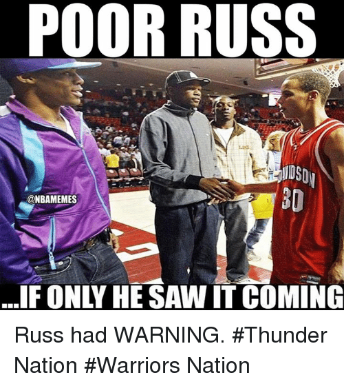 Nba, Saw, and Warriors: POOR RUSS  DS  30  @NBAMEMES  ..IF ONLY HE SAW IT COMING Russ had WARNING.  #Thunder Nation #Warriors Nation