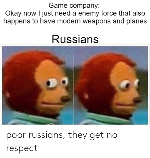 russians: poor russians, they get no respect