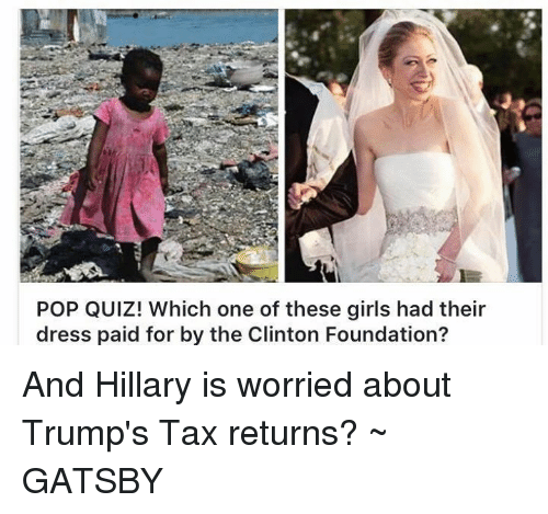 Trump Taxes: POP QUIZ! Which one of these girls had their  dress paid for by the Clinton Foundation? And Hillary is worried about Trump's Tax returns? ~ GATSBY