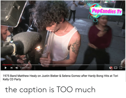 Tori Kelly: PopCandies T  0:33/7:09  1975 Band Matthew Healy on Justin Bieber & Selena Gomez after Hardy Bong Hits at Tori  Kelly CD Party the caption is TOO much