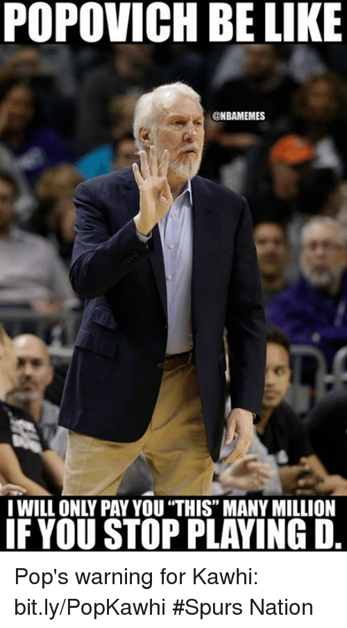 """spurs nation: POPOVICH BE LIKE  ONBAMEMES  I WILL ONLY PAYYOU """"THIS MANY MILLION  IF YOUSTOP PLAYING D. Pop's warning for Kawhi: bit.ly/PopKawhi #Spurs Nation"""