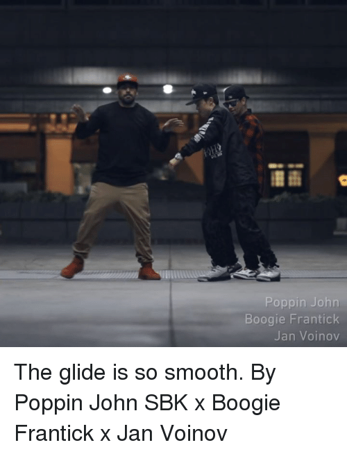 Dank, Smooth, and 🤖: Poppin John  Boogie Frantick  Jan Voinov The glide is so smooth.  By Poppin John SBK x Boogie Frantick x Jan Voinov