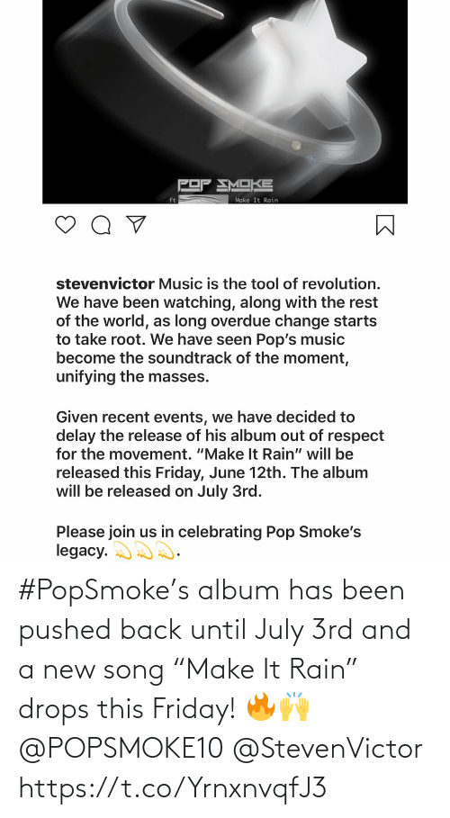 "Has Been: #PopSmoke's album has been pushed back until July 3rd and a new song ""Make It Rain"" drops this Friday! 🔥🙌 @POPSMOKE10 @StevenVictor https://t.co/YrnxnvqfJ3"