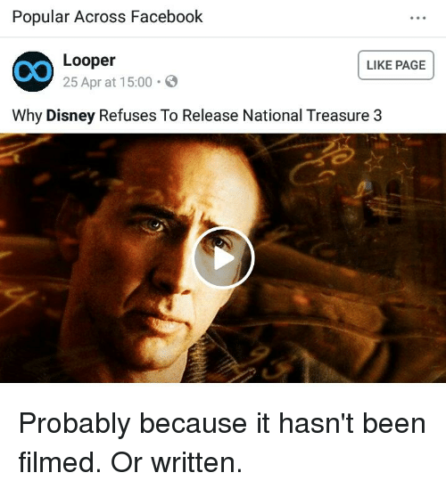 Disney, Facebook, and Facepalm: Popular Across Facebook  Looper  25 Apr at 15:00.  LIKE PAGE  Why Disney Refuses To Release National Treasure 3