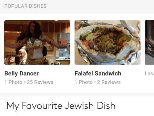 belly dancer: POPULAR DISHES  Belly Dancer  Falafel Sandwich  Las  1 Photo 25 Reviews  1 Photo 2 Reviews My Favourite Jewish Dish