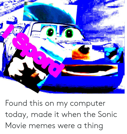 Movie Memes: pord Found this on my computer today, made it when the Sonic Movie memes were a thing