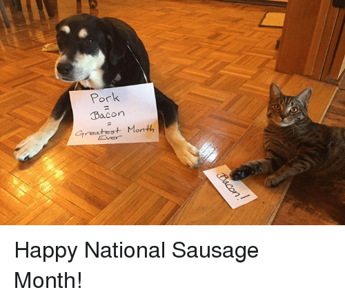 Memes, Happy, and Happiness: Pork  Bacon  Greatest Month Happy National Sausage Month!