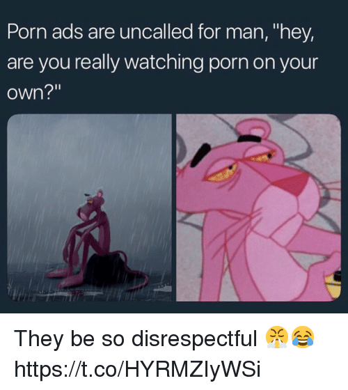 "Porn, Man, and Own: Porn ads are uncalled for man, ""hey,  are you really watching porn on your  own?"" They be so disrespectful 😤😂 https://t.co/HYRMZIyWSi"