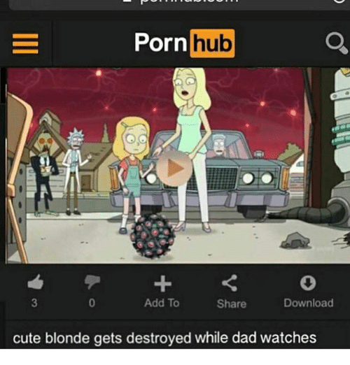Cute, Dad, and Memes: Porn  hub  Add To  Download  Share  cute blonde gets destroyed while dad watches