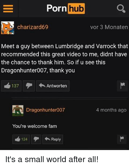 Fam, Porn Hub, and Thank You: Porn hub  charizard69  vor 3 Monaten  Meet a guy between Lumbridge and Varrock that  recommended this great video to me, didnt have  the chance to thank him. So if u see this  Dragonhunter007, thank you  recommended this great so if u see this  137  ←Antworten  Dragonhunter007  4 months ago  You're welcome fam  124  ←Reply It's a small world after all!