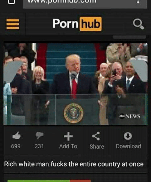 Porn Hub, Enews, and Porn: Porn  hub  eNEWS  699 231 Add To Share Download  Rich white man fucks the entire country at once
