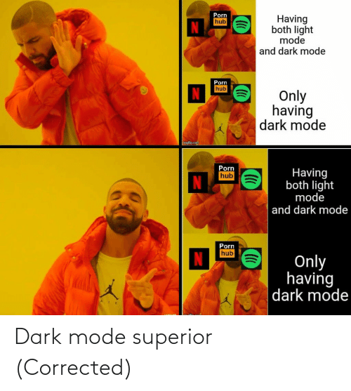 Superior: Porn  hub  Having  both light  mode  and dark mode  Porn  hub  Only  having  dark mode  Imgflip.com  Porn  Having  both light  mode  hub  and dark mode  Porn  hub  Only  having  dark mode Dark mode superior (Corrected)