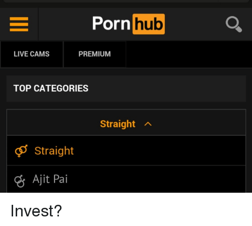 Porn Hub, Live, and Porn: Porn  hub  LIVE CAMS  PREMIUM  TOP CATEGORIES  Straight  Straight  Ajit Pai