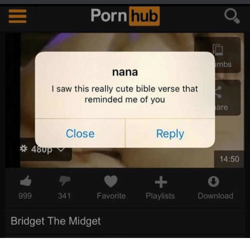 Cute, Porn Hub, and Saw: Porn hub  mbs  nana  I saw this really cute bible verse that  reminded me of you  are  Close  Reply  14:50  1  Favorite Playlists Download  341  Bridget The Midget