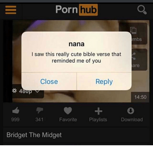 Cute, Porn Hub, and Saw: Porn hub  mbs  nana  I saw this really cute bible verse that  reminded me of you  are  Close  Reply  14:50  341  Favorite  Playlists  Download  Bridget The Midget