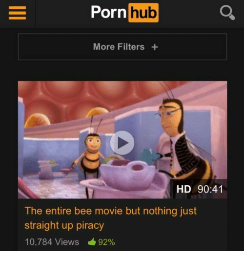 Bee Movie But: Porn hub  More Filters+  HD 90:41  The entire bee movie but nothing just  straight up piracy  10,784 Views 92%