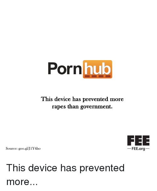 Porn Hub, Porn, and Government: Porn  hub  This device has prevented more  rapes than government.  FEE  FEE.org  Source: goo glJ1Y4ho This device has prevented more...