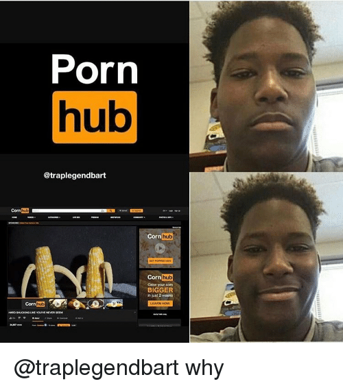 Memes, Porn Hub, and Porn: Porn  hub  @traplegendbart  Corn hub  hub  Corn  Corn  hub  Grow your com  BIGGER  injust weeks  Corn  hub @traplegendbart why