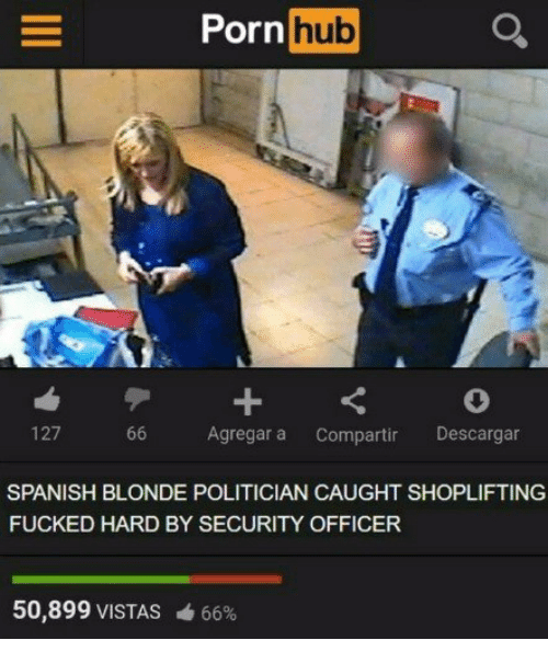 Spanish, Porn, and Hub: Porn Q  hub  127 66 Agregar a Compartir Descargar  SPANISH BLONDE POLITICIAN CAUGHT SHOPLIFTING  FUCKED HARD BY SECURITY OFFICER  50,899 VISTAS  66%