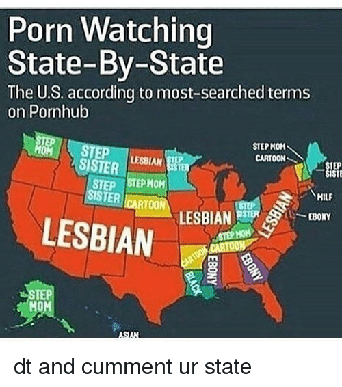 Lesbians, Moms, and Pornhub: Porn Watching  State-By-State  The U.S. according to most-searched terms  on Pornhub  STEPKOHA  CARTOON  SISTER  TEP  ISTE  STEP ISTEPHOH  SISTER  HILF  RTOO  ESBIAN  EBONY  LESBIAN  AT00  TEP  MOM dt and cumment ur state