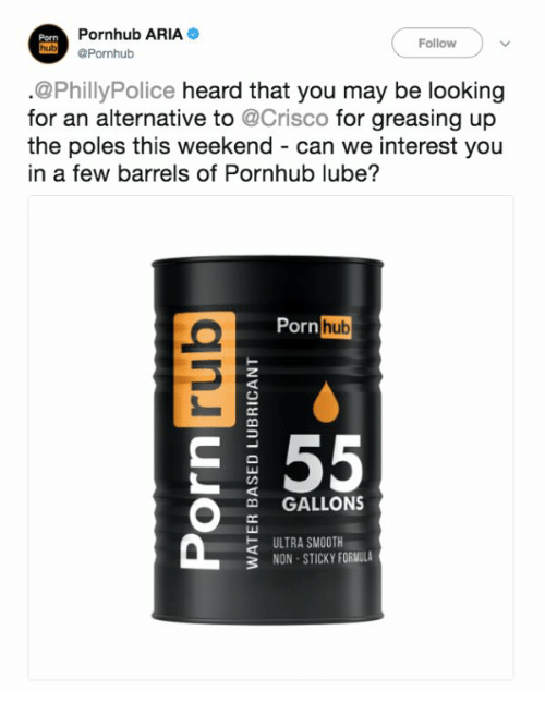 Porn Hub, Pornhub, and Smooth: Pornhub ARIA  Porn  Follow  hub @Pornhub  @PhillyPolice heard that you may be looking  for an alternative to @Crisco for greasing up  the poles this weekend can we interest you  in a few barrels of Pornhub lube?  Porn hub  E 55  GALLONS  ULTRA SMOOTH  3 NON-STICKY FORMULA