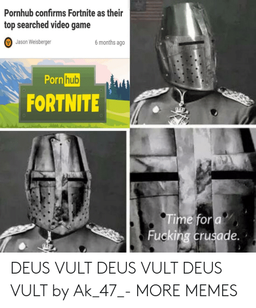 deus vult: Pornhub confirms Fortnite as their  top searched video game  Jason Weisberger  6 months ageo  Porn  hub  0  FORTNITE  Time for a  Fucking crusade. DEUS VULT DEUS VULT DEUS VULT by Ak_47_- MORE MEMES