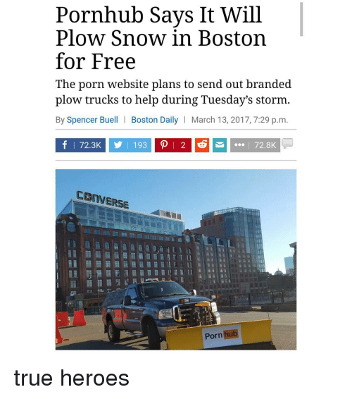 Trendy, Storm, and Hub: Pornhub Says It Will  Plow Snow in Boston  for Free  The porn website plans to send out branded  plow trucks to help during Tuesday's storm.  By Spencer Buell l Boston Daily  March 13, 2017, 7:29 p.m.  f 172.3 y l 193 p l 2 e6 I 72.8K  CANVERSE  Porn hub true heroes