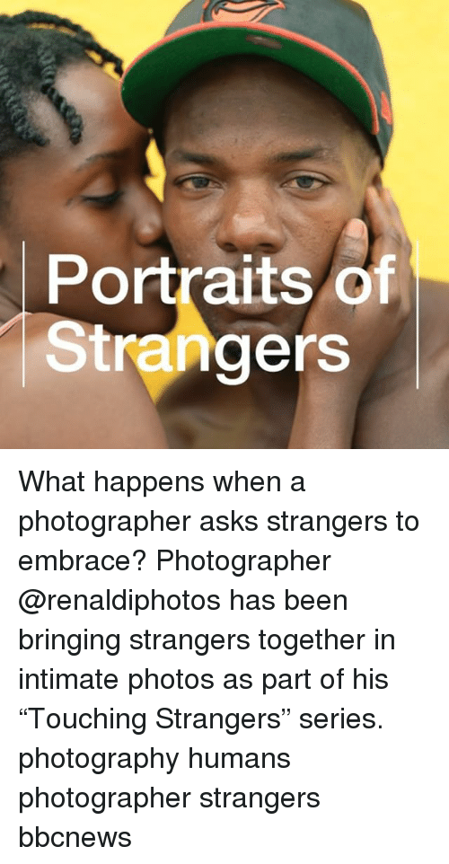 "Memes, Photography, and Asks: Portraits Of  Strangers What happens when a photographer asks strangers to embrace? Photographer @renaldiphotos has been bringing strangers together in intimate photos as part of his ""Touching Strangers"" series. photography humans photographer strangers bbcnews"