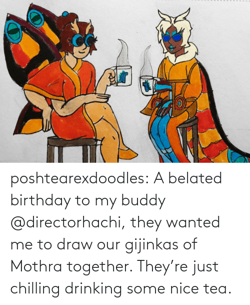 Birthday: poshtearexdoodles:  A belated birthday to my buddy @directorhachi, they wanted me to draw our gijinkas of Mothra together. They're just chilling drinking some nice tea.