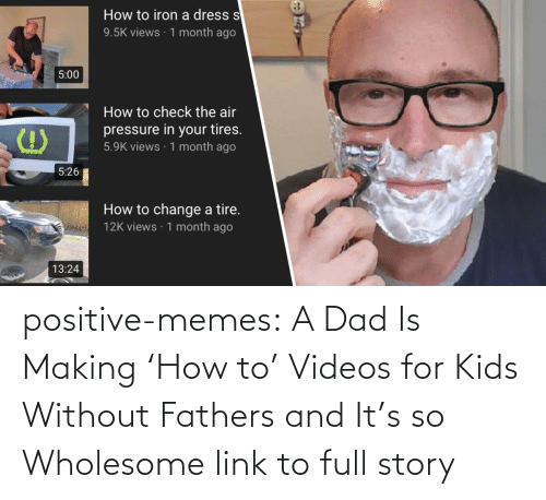 Dad: positive-memes:   A Dad Is Making 'How to' Videos for Kids Without Fathers and It's so Wholesome   link to full story
