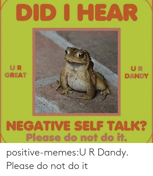 Please Do Not: positive-memes:U R Dandy. Please do not do it