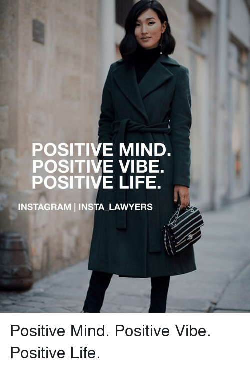Lawyer, Memes, and Lawyers: POSITIVE MIND  POSITIVE VIBE.  POSITIVE LIFE.  INSTAGRAM INSTA LAWYERS Positive Mind. Positive Vibe. Positive Life.