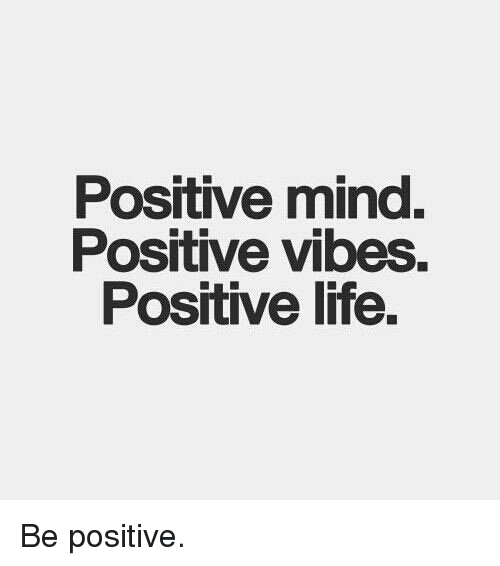 Memes, 🤖, and Positive Vibes: Positive mind.  Positive vibes  Positive life. Be positive.