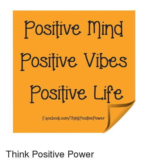 Facebook, Life, and Memes: Positive mind  Positive Vibes  Positive Life  Facebook.com/ThinkPositivePower Think Positive Power