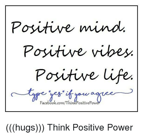 Memes, 🤖, and Positive Vibes: Positive mind.  Positive vibes  Positive Life  Facebook.  /Th  Conn. (((hugs))) Think Positive Power