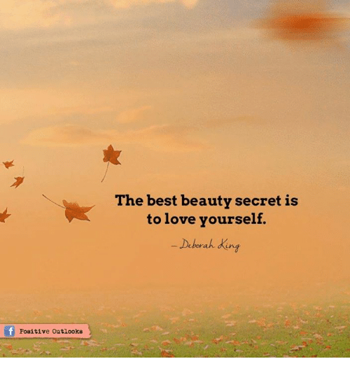 Deborah: Positive outlooks  The best beauty secret is  to love yourself  Deborah ding