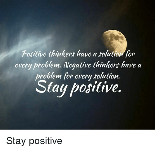 Memes, 🤖, and Solutions: Positive thinkers have a solution for  every problem. Negative thinkers have a  problem for every solution.  Stay positive. Stay positive